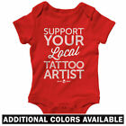 Support Your Local Tattoo Artist One Piece -Baby Infant Romper Creeper NB to 24M
