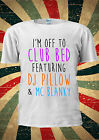I'm Off To Club Bed DJ Pillow Mc Blanky T-shirt Vest Top Men Women Unisex 2024