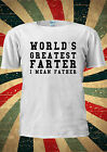 WORLD'S GREATEST FARTER I MEAN FATHER T-Shirt Vest Top Men Women Unisex 2078
