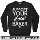 Support Your Local Baker Sweatshirt Crewneck - Bakery Baking Cakes - Men S-3XL