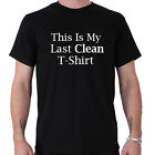 This Is My Last Clean T-Shirt Funny Slogan T-shirt