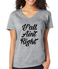 Y'ALL AIN'T RIGHT funny southern quote meme slang hater Women's V-Neck T-Shirt