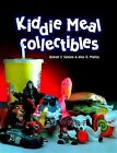 Kiddie Meal Collectibles by Sodaro & Malloy 400 PHOTOS-7,000 PRICE LISTINGS-MORE