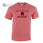 Why Have a Six Pack When you can have a Barrel Mens Funny T-Shirt Humour