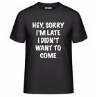 Hey, Sorry I'm Late I Didn't Want To Come Men's Unisex T-Shirt Funny Adult Tee