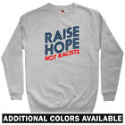 Raise Hope Not Racists Men's Sweatshirt - Crewneck S-3X - Love Woke Anti-Racism