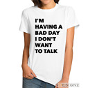 I'm Having a Bad Day I Don't Want to Talk Women's T-Shirt Funny Ladies Tee Shirt