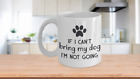 IF I CAN'T BRING MY DOG MUG- 2 sizes