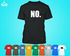NO Tshirt Just simply NO. Black Party Shirt Great Funny Tee that says NO.