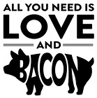need is love - All You Need Is Love And Bacon Vinyl Decal Sticker Car Wall Tumbler Cup Choice
