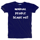 Unisex Funny Humorous 'Normal People Scare Me' Premium T-Shirt Sizes S to 5XL
