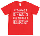 My Dad's A Fireman What's Your's Superpower? Kids T-Shirt Boy Girl Son Daughter