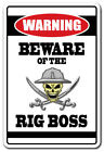 BEWARE OF THE RIG BOSS Warning Sign offshore oil gig job worker