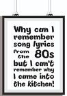 Why Can I Remember Lyrics from 60's, 70's or 80's - Fun Picture Print A4, A3, A2