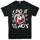 I Do It For The Ho's T-Shirt, Christmas Gift Xmas Funny Adult & Kids Tee Top