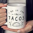 I Do it for the Tacos Coffee Mug or Cup, Taco Coffee Cup, Funny Taco Gift