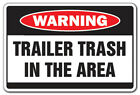TRAILER TRASH IN AREA Warning Decal garbage park Decals white mobile home