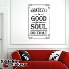 Whatever is Good for the Soul Do That Vinyl Wall Decal Quote home sticker L111