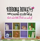 Ribbons, Bows and Camo Clothes little Girls are made of ~ Wall or Window Decal