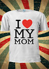 Mothers Day I Love My Mom Heart T Shirt Men Women Unisex 1841