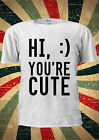 Hi :) You Are Cute Funny Smile T-shirt Vest Top Men Women Unisex 1986