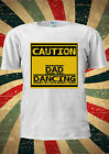 Caution Dad Dancing Funny Club T-shirt Vest Top Men Women Unisex 2021