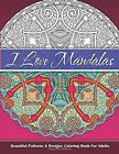 I Love Mandalas Beautiful Patterns Designs Coloring Book For Adults (Sacred...
