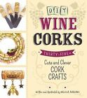 DIY Wine Corks : Thirty-Five Cute and Clever Cork Crafts by Melissa Averinos