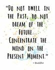 BUDDHA Famous Quote Wall Art Print. Inspirational: DO NOT DWELL IN THE PAST