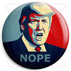 Donald Trump Nope 25mm President Protest Button Badge with Fridge Magnet Option