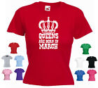 --- 'Queens are Born in March' --- Funny Ladies Girls Custom T-shirt Tee