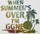 Summer Beach Shirt - Summer's Over - So Am I - Vacation Shirt, Small - 5X
