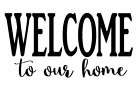Welcome To Our Home Vinyl Decal Sticker RV Window Wall Door Home Choice