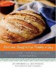 Artisan Bread in Five Minutes a Day :The Discovery That Revolutionizes Home Bake
