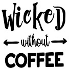 Wicked Without Coffee Arrow Vinyl Decal Sticker Home Wall Cup Mug Car Choice