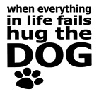 When Everything In Life Fails Hug The Dog Paw Print Vinyl Decal Sticker