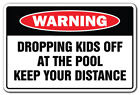 "DROPPING KIDS OFF AT THE POOL Warning Sign swim swimming | 12"" Tall"