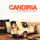 What Doesn't Kill You... by Candiria (CD, Jul-2004, Type A Records)
