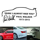 "Atuo Tribute to PAUL WALKER ""DUDE I ALMOST HAD YOU"" Car Vinyl Decal Sticker-"