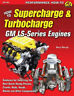 How to Supercharge & Turbocharge GM Ls-Series Engines by Barry Kluczyk.