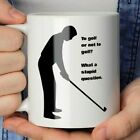 To Golf or Not to Golf Funny Golf Coffee Mug or Cup > Golfing Coffee Mug or Cup