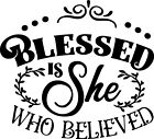 Blessed Is She Who Believed - Religious Quote - Permanent Waterproof Decal