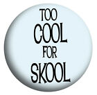 TOO COOL FOR SKOOL, SCHOOL DISCO, Badges, Mirror, Magnet, Bottle Opener