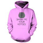 Show Me Your Kitties - Unisex Hoodie / Hooded Top - Funny - Cat -Pet - 9 Colours