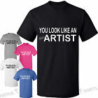 You Look Like an (P!SS) ARTIST Funny Mens T-Shirt Brand New Womens Rude Tshirts