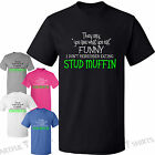 They say you are what you eat,Stud Muffin T-Shirt Mens Womens  Cotton Tshirts
