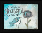 I Will be Grateful Lisa Larson 12x16 For This Day Blue Bird Framed Art Print