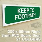 KEEP TO FOOTPATH 3MM RIGID PVC BOARD SIGN - 21 COLOURS
