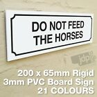 DO NOT FEED THE HORSES 3MM RIGID PVC BOARD SIGN - 21 COLOURS