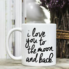 Coffee Mug - Positive Quote Message - I Love You To The Moon And Back #1